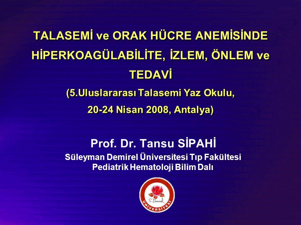 TALASEMİ ve ORAK HÜCRE ANEMİSİNDE HİPERKOAGÜLABİLİTE, İZLEM, ÖNLEM ve TEDAVİ (5.Uluslararası Talasemi Yaz Okulu, 20-24 Nisan 2008, Antalya) Prof.