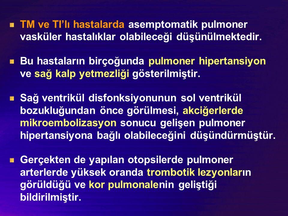 TM ve TI'lı hastalarda asemptomatik pulmoner vasküler hastalıklar olabileceği düşünülmektedir.