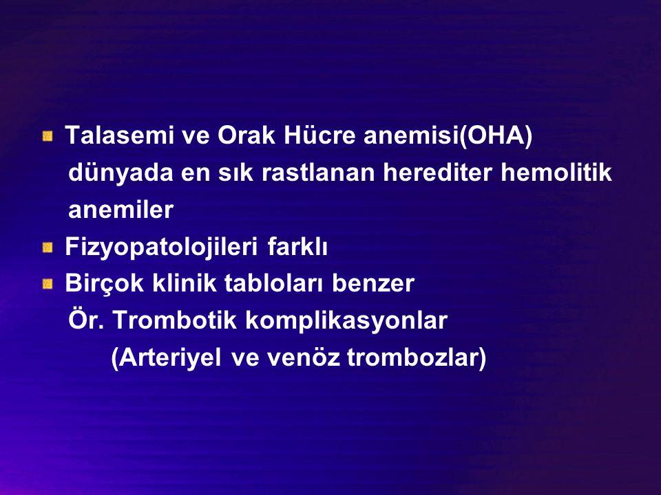 Talasemi ve Orak Hücre anemisi(OHA) dünyada en sık rastlanan herediter hemolitik anemiler Fizyopatolojileri farklı Birçok klinik tabloları benzer Ör.