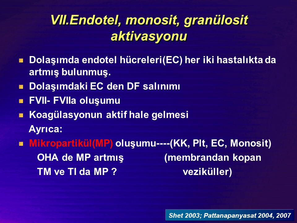 VII.Endotel, monosit, granülosit aktivasyonu Dolaşımda endotel hücreleri(EC) her iki hastalıkta da artmış bulunmuş.