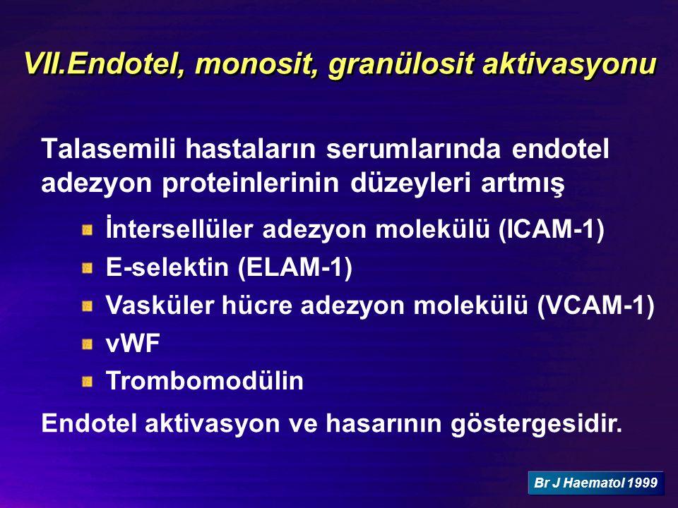 VII.Endotel, monosit, granülosit aktivasyonu Talasemili hastaların serumlarında endotel adezyon proteinlerinin düzeyleri artmış İntersellüler adezyon molekülü (ICAM-1) E-selektin (ELAM-1) Vasküler hücre adezyon molekülü (VCAM-1) vWF Trombomodülin Endotel aktivasyon ve hasarının göstergesidir.