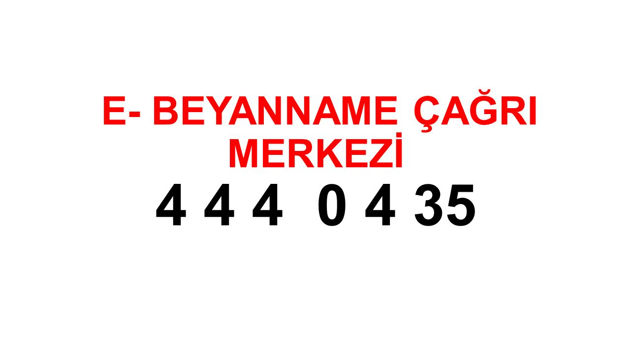 E- BEYANNAME ÇAĞRI MERKEZİ 4 4 4 0 4 35