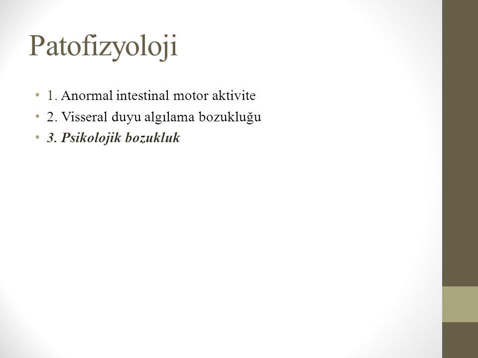 Patofizyoloji 1. Anormal intestinal motor aktivite 2. Visseral duyu algılama bozukluğu 3. Psikolojik bozukluk