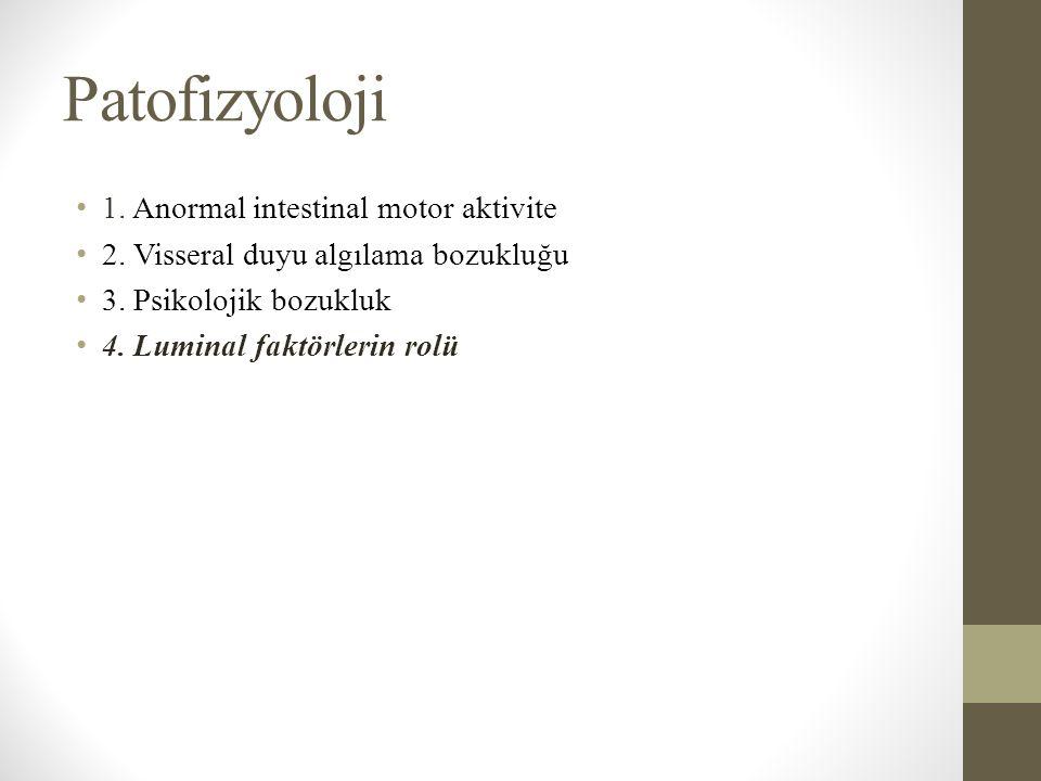 Patofizyoloji 1. Anormal intestinal motor aktivite 2. Visseral duyu algılama bozukluğu 3. Psikolojik bozukluk 4. Luminal faktörlerin rolü