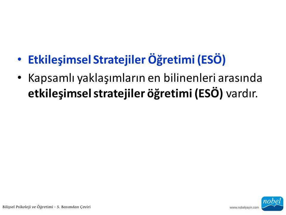 Etkileşimsel Stratejiler Öğretimi (ESÖ) Kapsamlı yaklaşımların en bilinenleri arasında etkileşimsel stratejiler öğretimi (ESÖ) vardır.