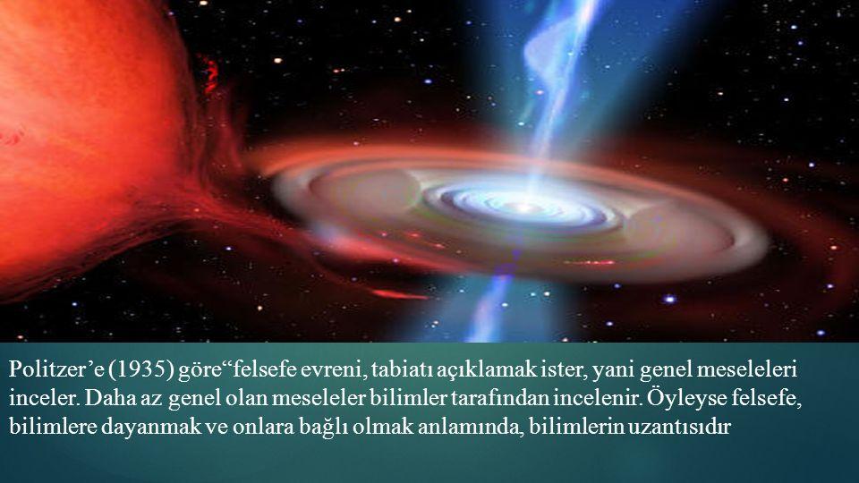 Politzer'e (1935) göre felsefe evreni, tabiatı açıklamak ister, yani genel meseleleri inceler.