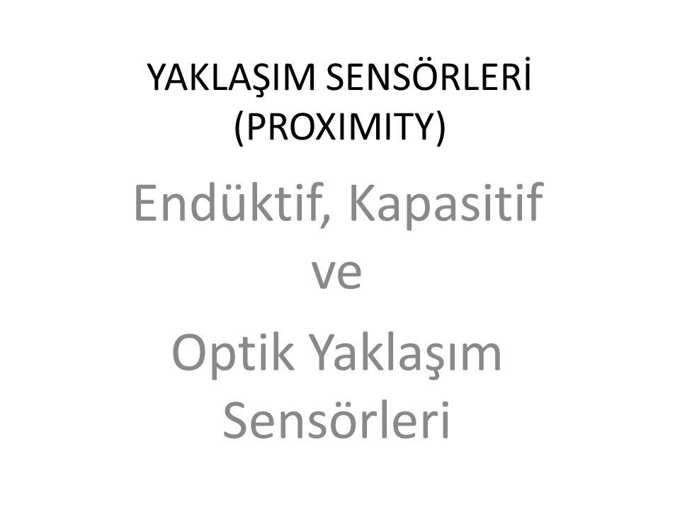 YAKLAŞIM SENSÖRLERİ (PROXIMITY) Endüktif, Kapasitif ve Optik Yaklaşım Sensörleri