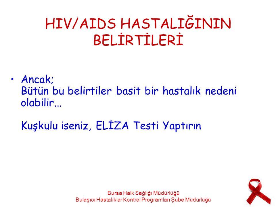 HIV/AIDS HASTALIĞININ BELİRTİLERİ Ancak; Bütün bu belirtiler basit bir hastalık nedeni olabilir... Kuşkulu iseniz, ELİZA Testi Yaptırın Bursa Halk Sağ