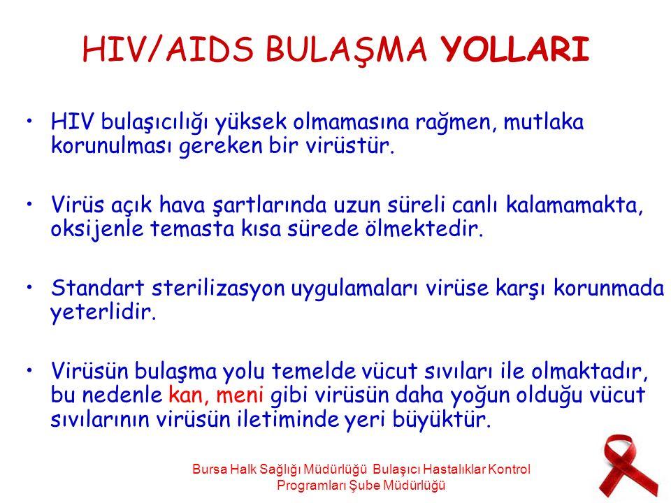 HIV/AIDS BULAŞMA YOLLARI HIV bulaşıcılığı yüksek olmamasına rağmen, mutlaka korunulması gereken bir virüstür. Virüs açık hava şartlarında uzun süreli