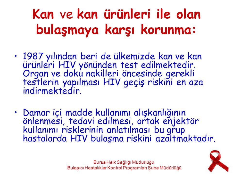 Kan ve kan ürünleri ile olan bulaşmaya karşı korunma: 1987 yılından beri de ülkemizde kan ve kan ürünleri HIV yönünden test edilmektedir. Organ ve dok