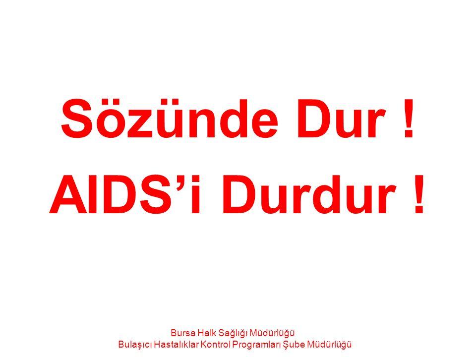 Sözünde Dur ! AIDS'i Durdur ! Bursa Halk Sağlığı Müdürlüğü Bulaşıcı Hastalıklar Kontrol Programları Şube Müdürlüğü