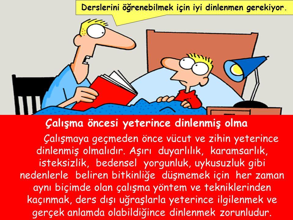 Çalışma öncesi yeterince dinlenmiş olma Çalışmaya geçmeden önce vücut ve zihin yeterince dinlenmiş olmalıdır.