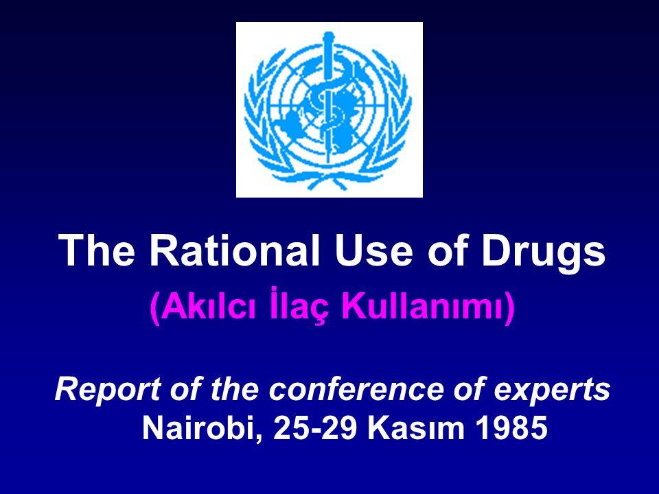 The Rational Use of Drugs (Akılcı İlaç Kullanımı) Report of the conference of experts Nairobi, 25-29 Kasım 1985