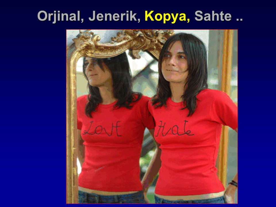 Orjinal, Jenerik, Kopya, Sahte..