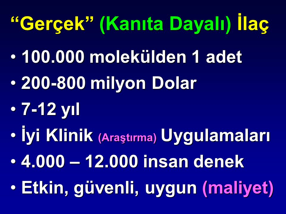 """""""Gerçek"""" (Kanıta Dayalı) İlaç 100.000 molekülden 1 adet 100.000 molekülden 1 adet 200-800 milyon Dolar 200-800 milyon Dolar 7-12 yıl 7-12 yıl İyi Klin"""
