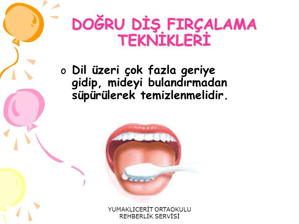 DOĞRU DİŞ FIRÇALAMA TEKNİKLERİ o Dil üzeri çok fazla geriye gidip, mideyi bulandırmadan süpürülerek temizlenmelidir. YUMAKLICERİT ORTAOKULU REHBERLİK