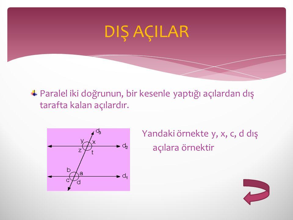 Paralel iki doğrunun, bir kesenle yaptığı açılardan dış tarafta kalan açılardır. Yandaki örnekte y, x, c, d dış açılara örnektir DIŞ AÇILAR