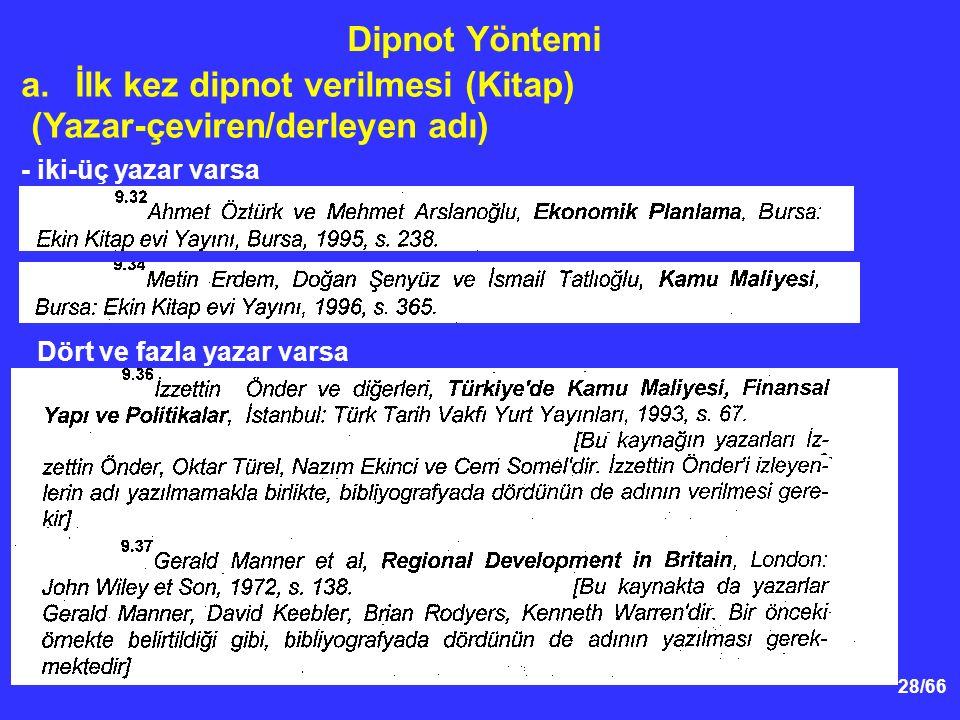28/66 Dipnot Yöntemi a.İlk kez dipnot verilmesi (Kitap) (Yazar-çeviren/derleyen adı) - iki-üç yazar varsa Dört ve fazla yazar varsa