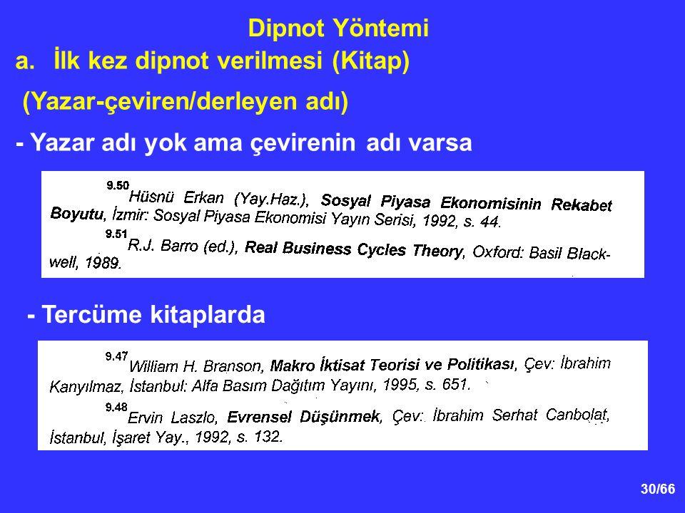 30/66 Dipnot Yöntemi a.İlk kez dipnot verilmesi (Kitap) (Yazar-çeviren/derleyen adı) - Yazar adı yok ama çevirenin adı varsa - Tercüme kitaplarda