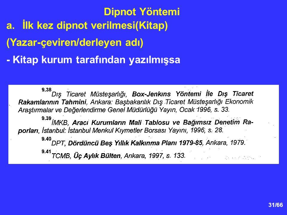 31/66 Dipnot Yöntemi a.İlk kez dipnot verilmesi(Kitap) (Yazar-çeviren/derleyen adı) - Kitap kurum tarafından yazılmışsa
