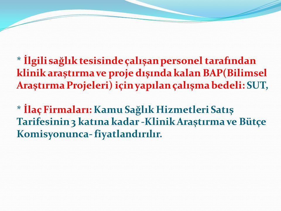 * İlgili sağlık tesisinde çalışan personel tarafından klinik araştırma ve proje dışında kalan BAP(Bilimsel Araştırma Projeleri) için yapılan çalışma b
