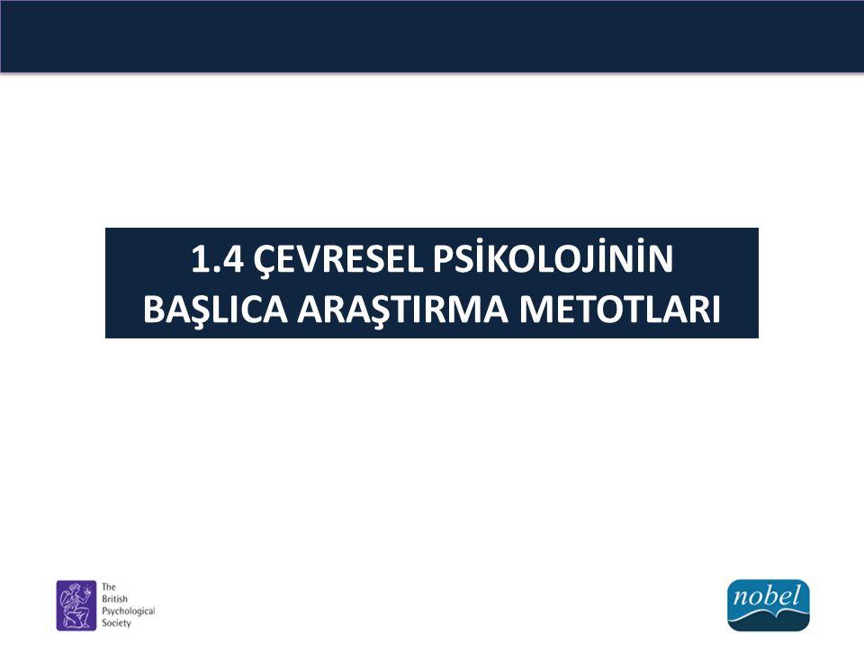 1.4 ÇEVRESEL PSİKOLOJİNİN BAŞLICA ARAŞTIRMA METOTLARI