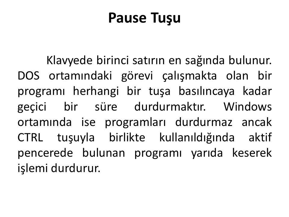 Pause Tuşu Klavyede birinci satırın en sağında bulunur. DOS ortamındaki görevi çalışmakta olan bir programı herhangi bir tuşa basılıncaya kadar geçici