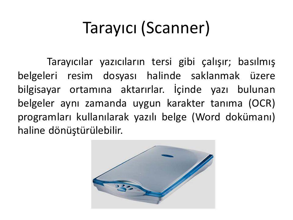 Tarayıcı (Scanner) Tarayıcılar yazıcıların tersi gibi çalışır; basılmış belgeleri resim dosyası halinde saklanmak üzere bilgisayar ortamına aktarırlar