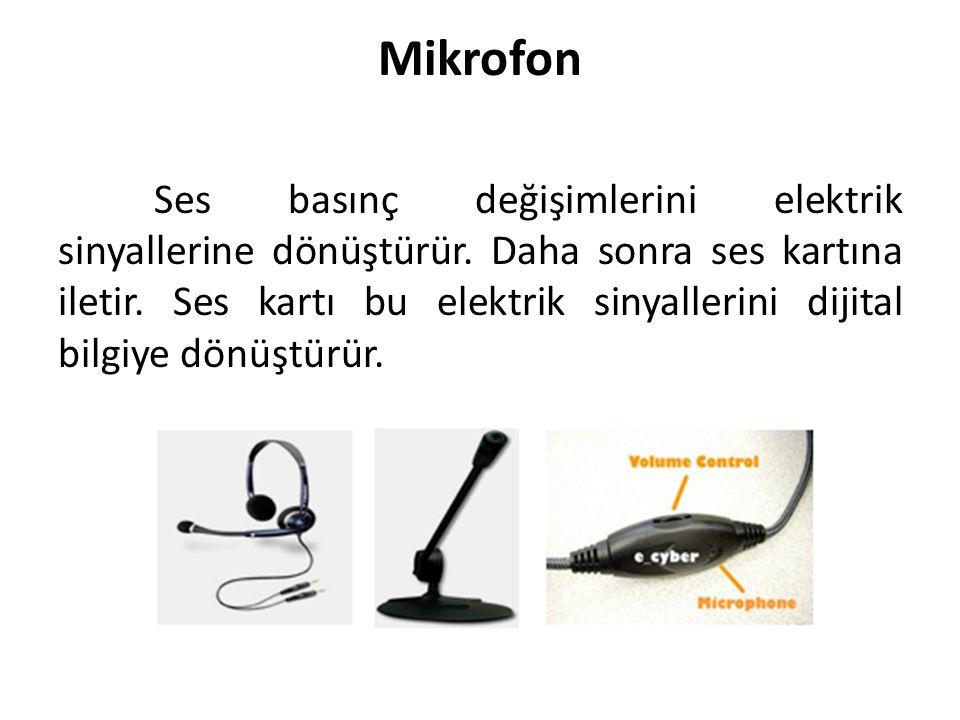 Mikrofon Ses basınç değişimlerini elektrik sinyallerine dönüştürür. Daha sonra ses kartına iletir. Ses kartı bu elektrik sinyallerini dijital bilgiye