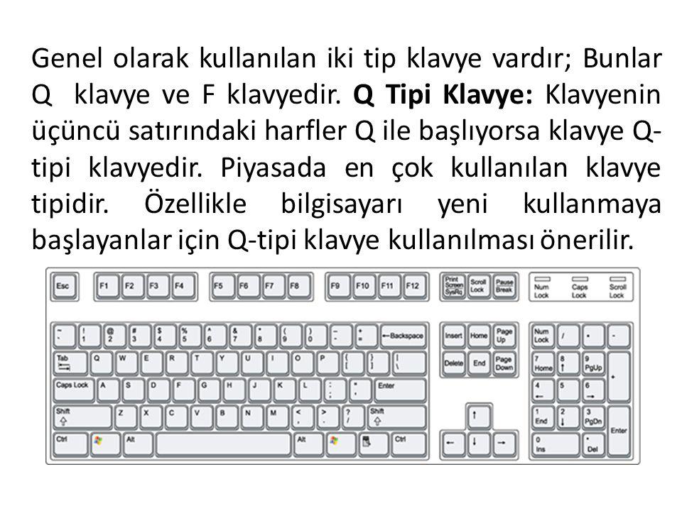 Genel olarak kullanılan iki tip klavye vardır; Bunlar Q klavye ve F klavyedir. Q Tipi Klavye: Klavyenin üçüncü satırındaki harfler Q ile başlıyorsa kl