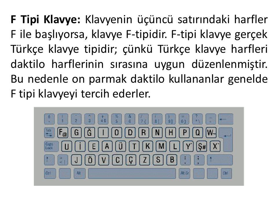 F Tipi Klavye: Klavyenin üçüncü satırındaki harfler F ile başlıyorsa, klavye F-tipidir. F-tipi klavye gerçek Türkçe klavye tipidir; çünkü Türkçe klavy