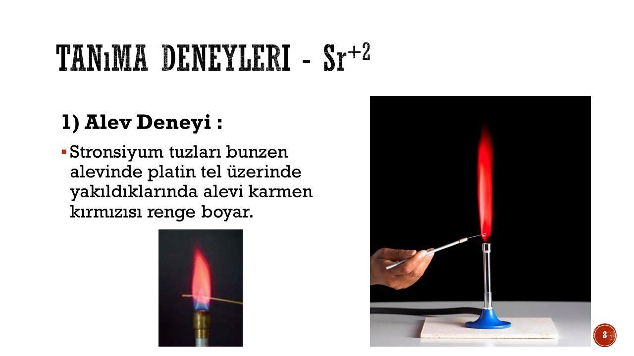 1) Alev Deneyi :  Stronsiyum tuzları bunzen alevinde platin tel üzerinde yakıldıklarında alevi karmen kırmızısı renge boyar. 8
