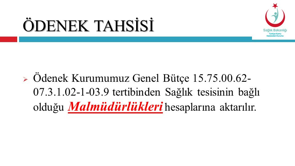ÖDENEK TAHSİSİ  Ödenek Kurumumuz Genel Bütçe 15.75.00.62- 07.3.1.02-1-03.9 tertibinden Sağlık tesisinin bağlı olduğu Malmüdürlükleri hesaplarına akta