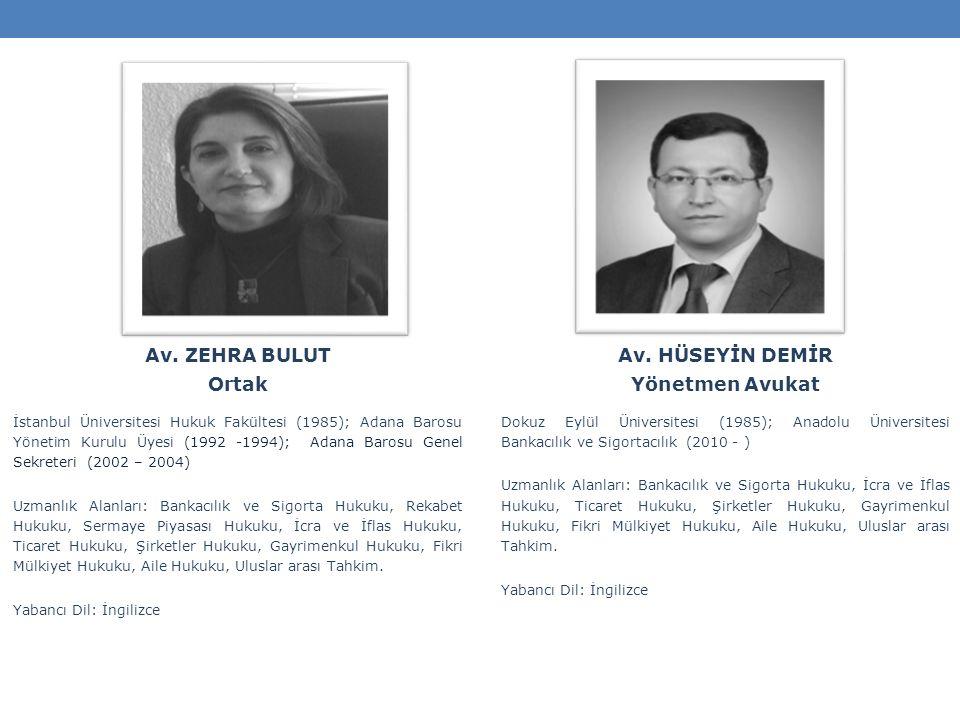 Av. ZEHRA BULUT Ortak İstanbul Üniversitesi Hukuk Fakültesi (1985); Adana Barosu Yönetim Kurulu Üyesi (1992 -1994); Adana Barosu Genel Sekreteri (2002