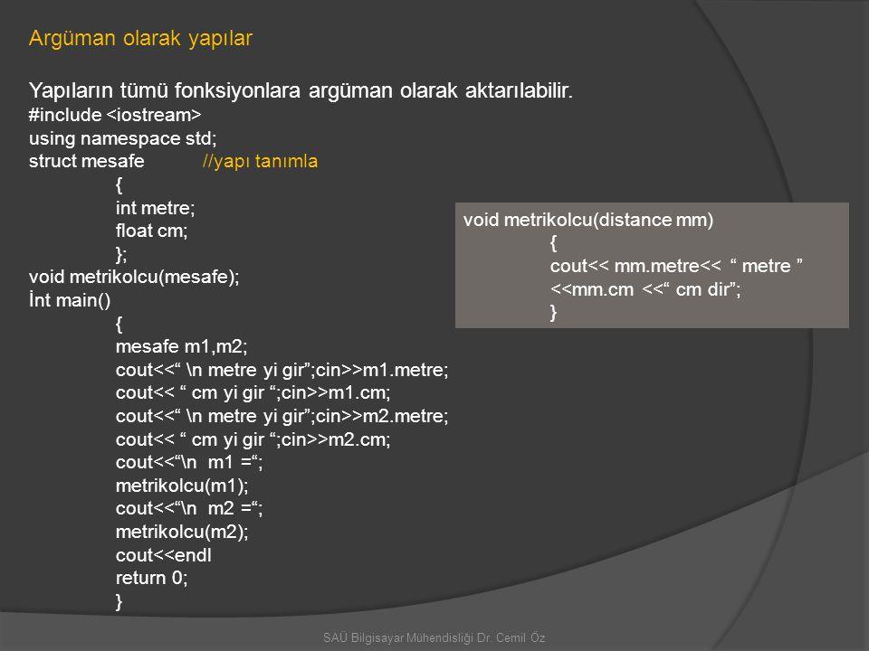 SAÜ Bilgisayar Mühendisliği Dr. Cemil Öz Argüman olarak yapılar Yapıların tümü fonksiyonlara argüman olarak aktarılabilir. #include using namespace st