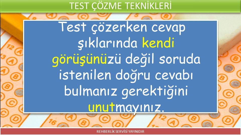 Test çözerken cevap şıklarında kendi görüşünüzü değil soruda istenilen doğru cevabı bulmanız gerektiğini unutmayınız. REHBERLİK SERVİSİ YAYINIDIR