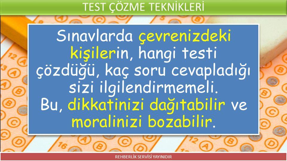 Sınavlarda çevrenizdeki kişilerin, hangi testi çözdüğü, kaç soru cevapladığı sizi ilgilendirmemeli. Bu, dikkatinizi dağıtabilir ve moralinizi bozabili
