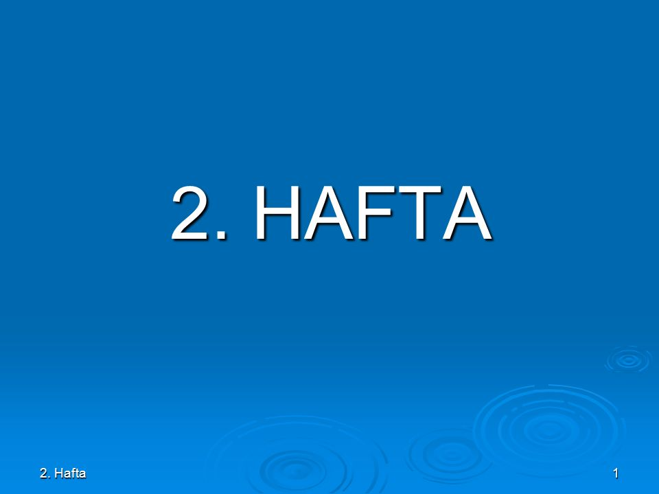 2. Hafta1 2. HAFTA