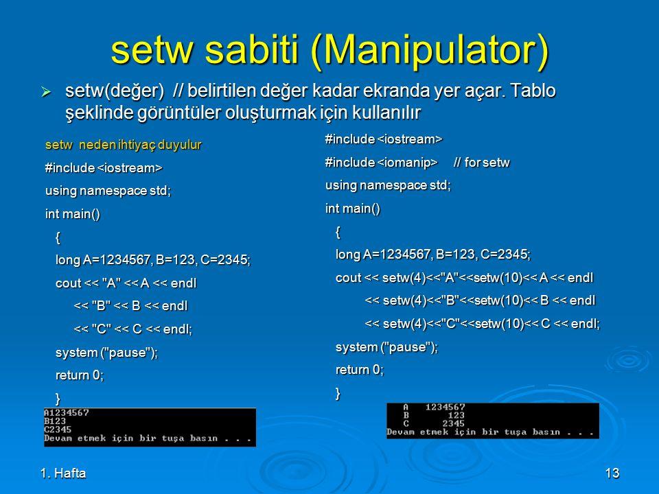 1. Hafta13 setw sabiti (Manipulator)  setw(değer) // belirtilen değer kadar ekranda yer açar. Tablo şeklinde görüntüler oluşturmak için kullanılır se