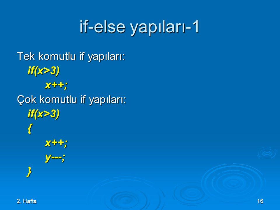 2. Hafta16 if-else yapıları-1 Tek komutlu if yapıları: if(x>3)x++; Çok komutlu if yapıları: if(x>3){x++;y---;}