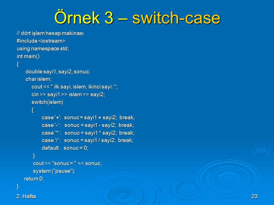 2. Hafta23 Örnek 3 – switch-case // dört işlem hesap makinası #include #include using namespace std; int main() { double sayi1, sayi2, sonuc; double s