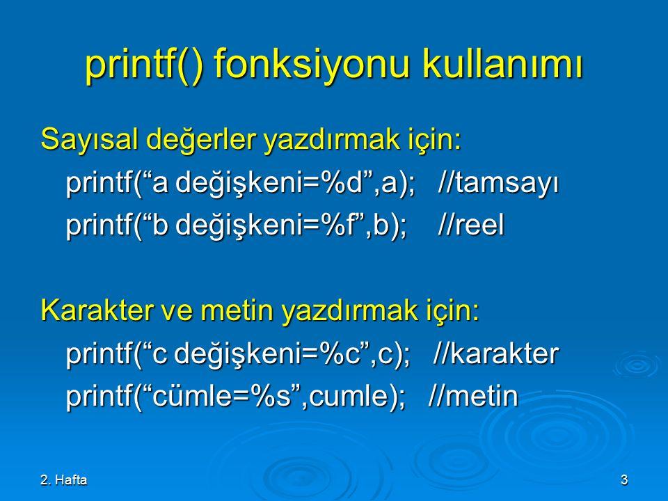 """2. Hafta3 printf() fonksiyonu kullanımı Sayısal değerler yazdırmak için: printf(""""a değişkeni=%d"""",a); //tamsayı printf(""""b değişkeni=%f"""",b); //reel Kara"""