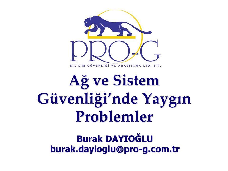 Ağ ve Sistem Güvenliği'nde Yaygın Problemler Burak DAYIOĞLU burak.dayioglu@pro-g.com.tr