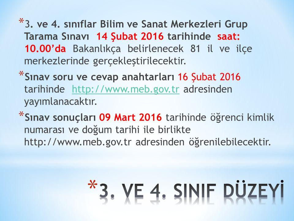 * 3. ve 4. sınıflar Bilim ve Sanat Merkezleri Grup Tarama Sınavı 14 Şubat 2016 tarihinde saat: 10.00'da Bakanlıkça belirlenecek 81 il ve ilçe merkezle