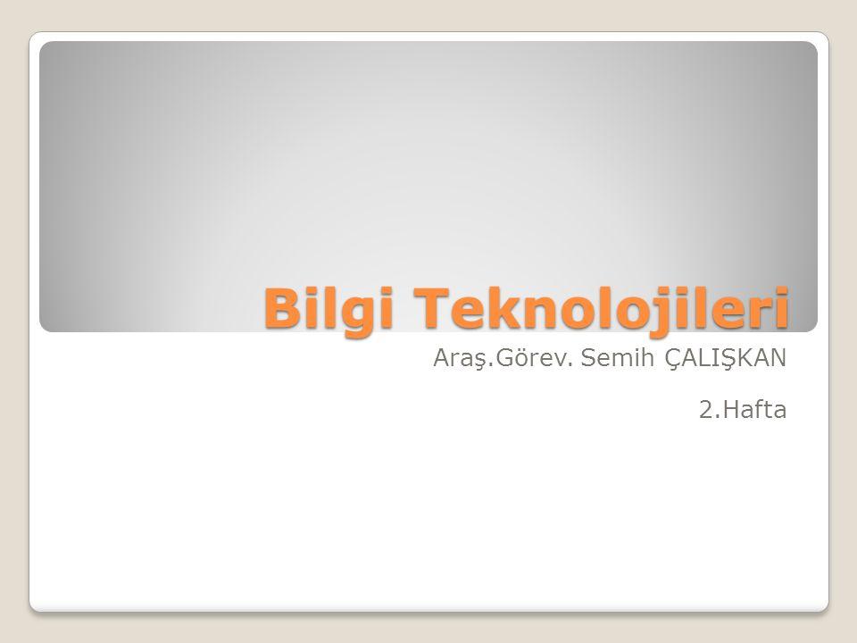 Bilgi Teknolojileri Araş.Görev. Semih ÇALIŞKAN 2.Hafta