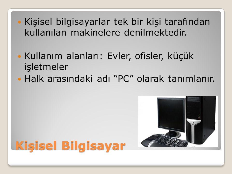 Kişisel Bilgisayar Kişisel bilgisayarlar tek bir kişi tarafından kullanılan makinelere denilmektedir.
