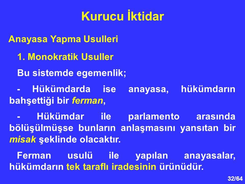 32/64 1. Monokratik Usuller Bu sistemde egemenlik; - Hükümdarda ise anayasa, hükümdarın bahşettiği bir ferman, - Hükümdar ile parlamento arasında bölü
