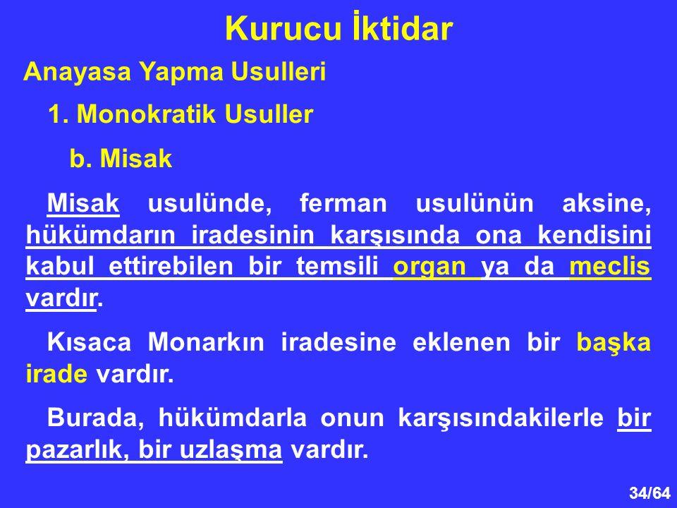34/64 1. Monokratik Usuller b. Misak Misak usulünde, ferman usulünün aksine, hükümdarın iradesinin karşısında ona kendisini kabul ettirebilen bir tems