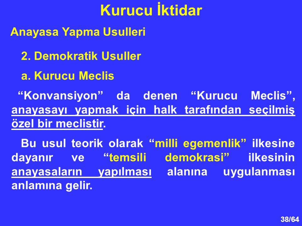"""38/64 2. Demokratik Usuller a. Kurucu Meclis """"Konvansiyon"""" da denen """"Kurucu Meclis"""", anayasayı yapmak için halk tarafından seçilmiş özel bir meclistir"""