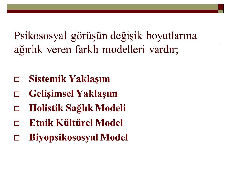 Psikososyal görüşün değişik boyutlarına ağırlık veren farklı modelleri vardır;  Sistemik Yaklaşım  Gelişimsel Yaklaşım  Holistik Sağlık Modeli  Et